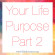 Your Life Purpose Part 2