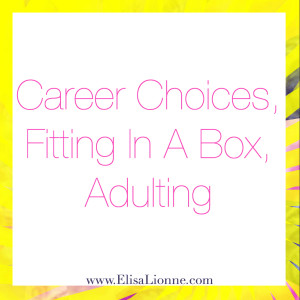 Career Choices, Fitting In A Box, Adulting