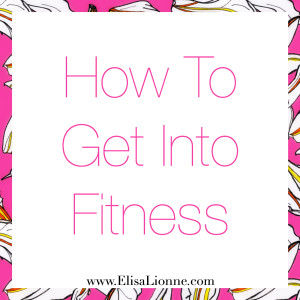 How To Get Into Fitness