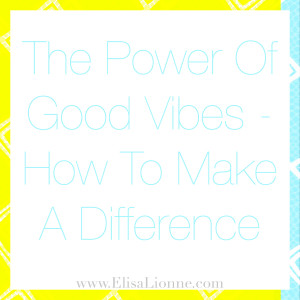 The Power Of Good Vibes - How To Make A Difference Q