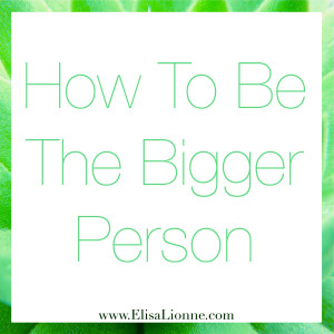 How To Be The Bigger Person Q
