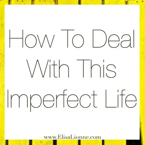 How To Deal With This Imperfect Life Q